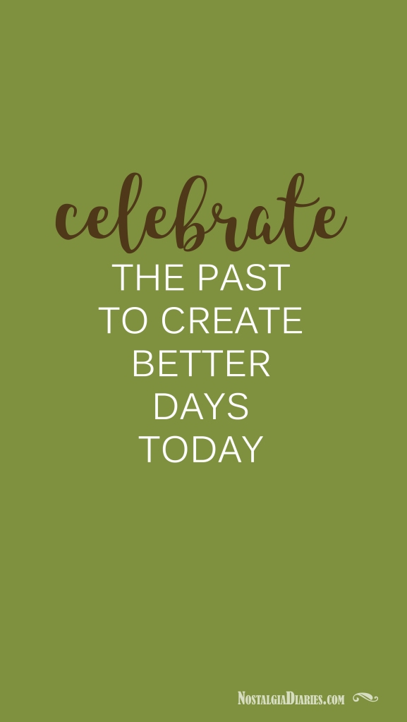 Celebrate the Past to Create Better Days Today